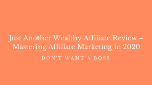 Just Another Wealthy Affiliate Review – Mastering Affiliate Marketing in 2020