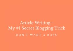 Article Writing - My #1 Secret Blogging Trick