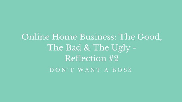 Online Home Business: The Good, The Bad & The Ugly - Reflection #2