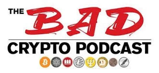 The Bad Crypto Podcast - First source of Cryptocurrency news