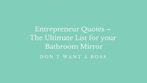 Entrepreneur Quotes – The Ultimate List for Your Bathroom Mirror