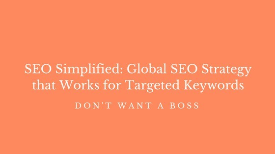 SEO Simplified: Global SEO Strategy that Works for Targeted Keywords