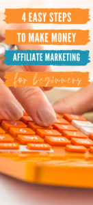 How to Make Money Online Affiliate Marketing - 4 Easy Steps to Make Money Affiliate Marketing for Beginners