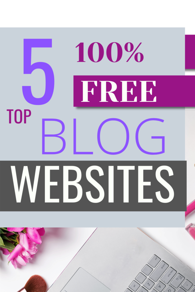 free blogging websites - 5 free blog websites - blogging tips and tricks - blogging for beginners - start a blog for beginners